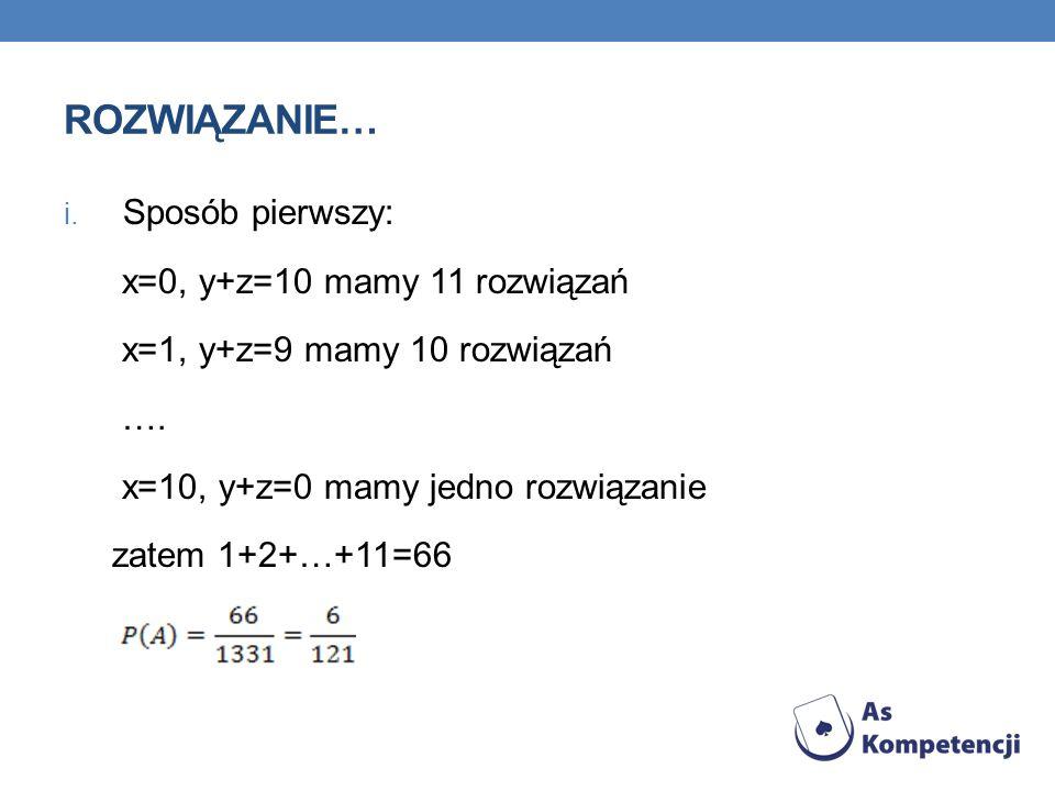Rozwiązanie… Sposób pierwszy: x=0, y+z=10 mamy 11 rozwiązań