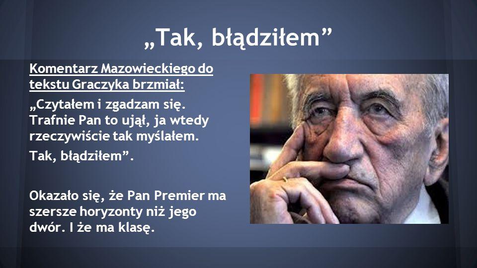 """""""Tak, błądziłem Komentarz Mazowieckiego do tekstu Graczyka brzmiał:"""