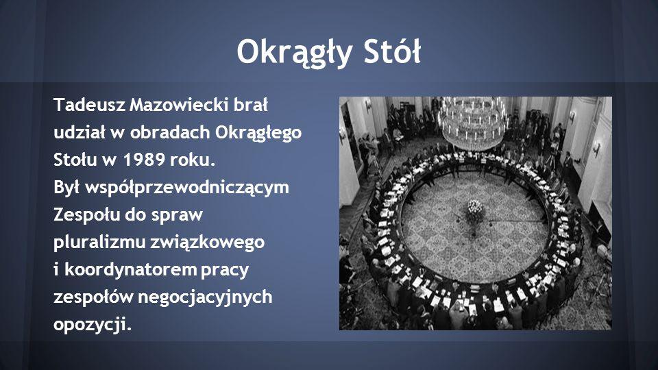 Okrągły Stół Tadeusz Mazowiecki brał udział w obradach Okrągłego