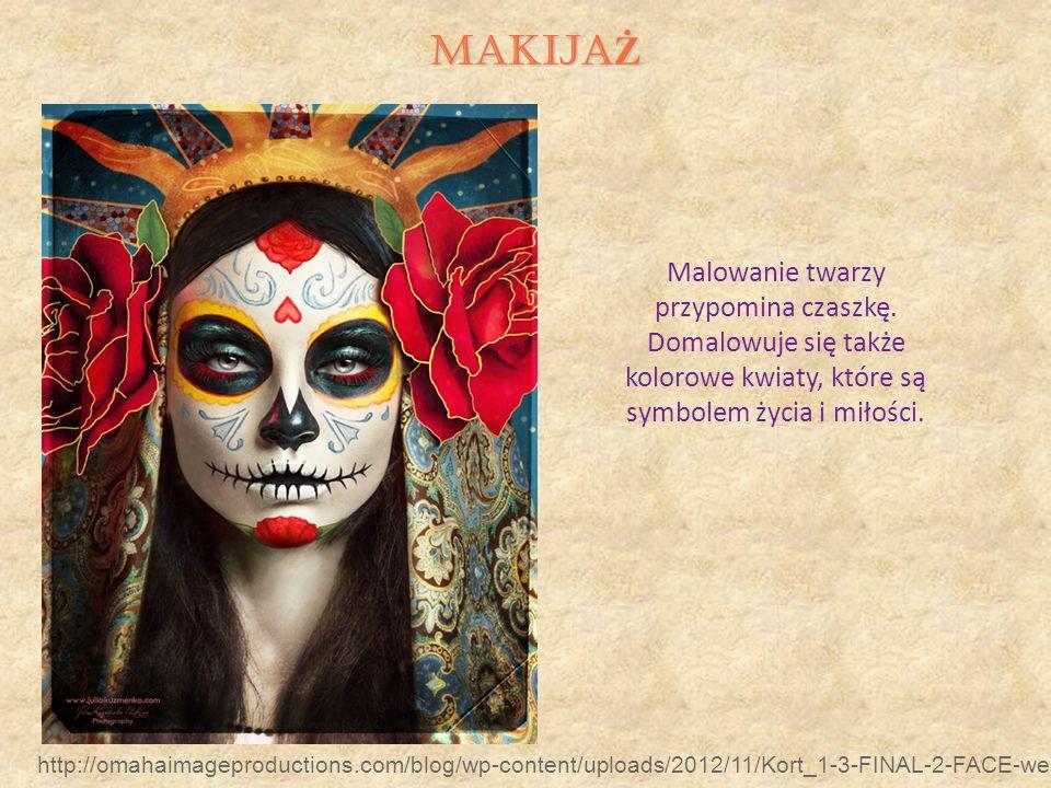 MAKIJAŻ Malowanie twarzy przypomina czaszkę. Domalowuje się także kolorowe kwiaty, które są symbolem życia i miłości.