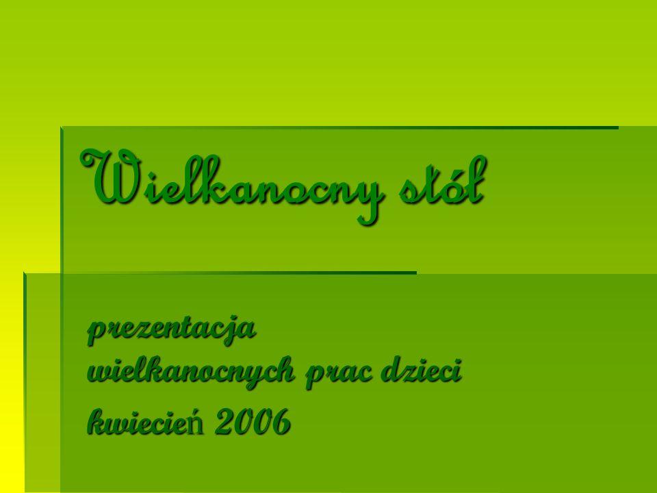 prezentacja wielkanocnych prac dzieci kwiecień 2006