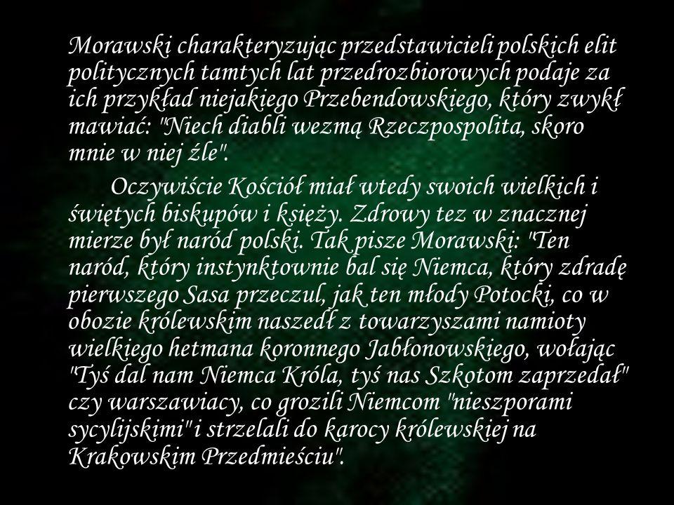 Morawski charakteryzując przedstawicieli polskich elit politycznych tamtych lat przedrozbiorowych podaje za ich przykład niejakiego Przebendowskiego, który zwykł mawiać: Niech diabli wezmą Rzeczpospolita, skoro mnie w niej źle .