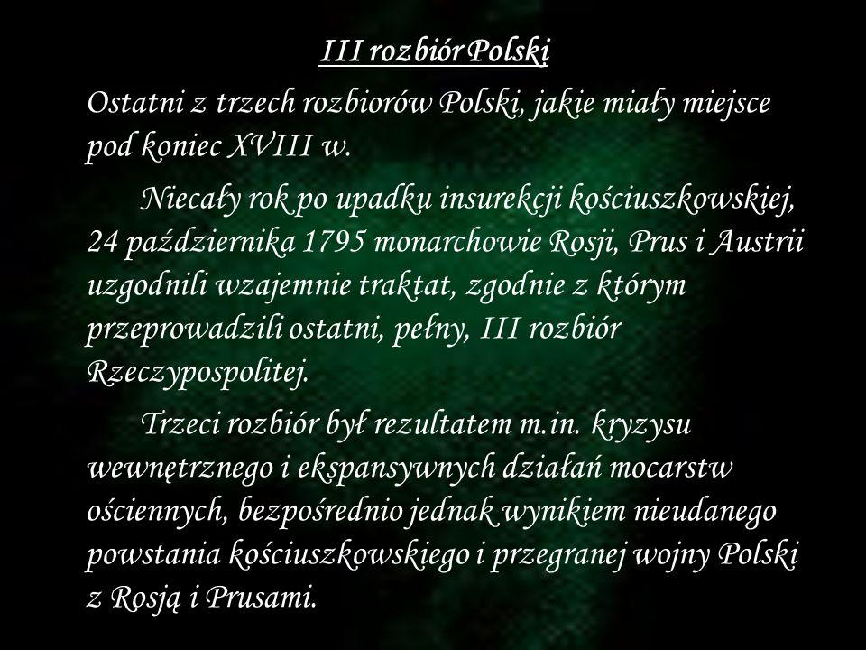 III rozbiór Polski Ostatni z trzech rozbiorów Polski, jakie miały miejsce pod koniec XVIII w.