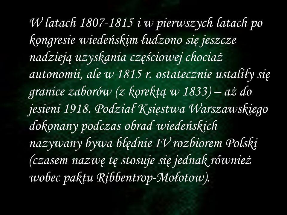 W latach 1807-1815 i w pierwszych latach po kongresie wiedeńskim łudzono się jeszcze nadzieją uzyskania częściowej chociaż autonomii, ale w 1815 r.