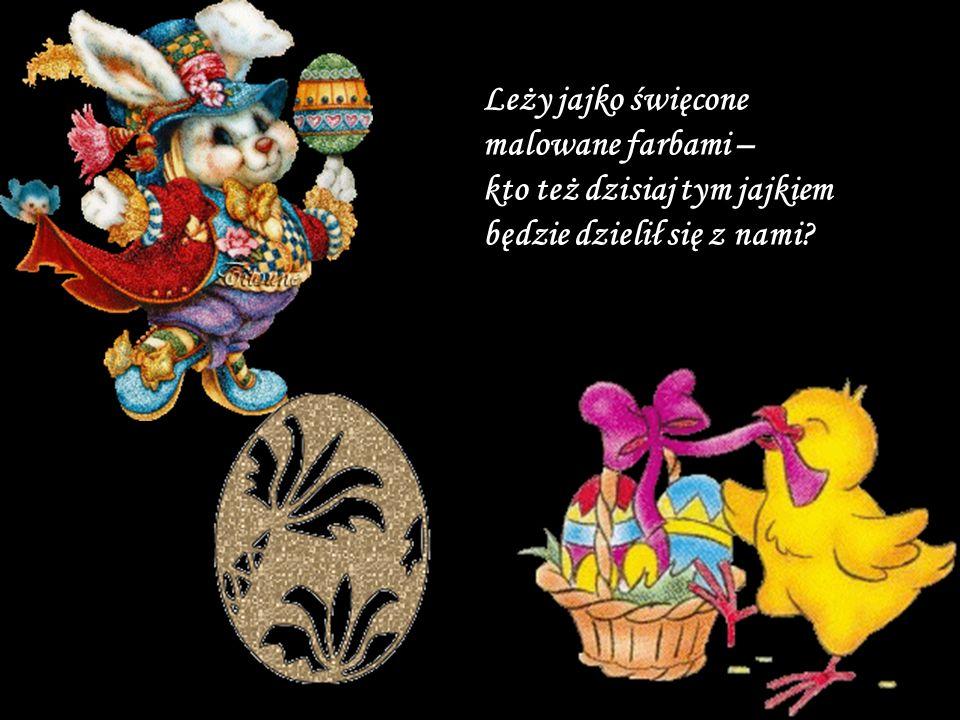 Leży jajko święcone malowane farbami – kto też dzisiaj tym jajkiem będzie dzielił się z nami