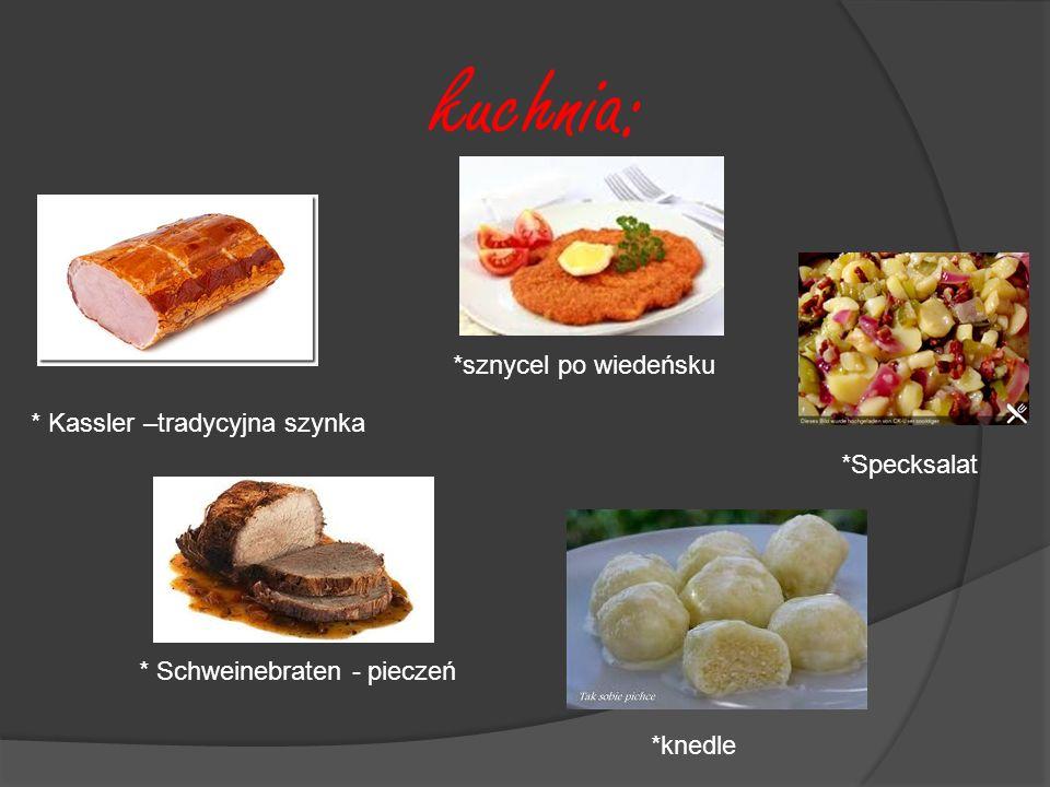 kuchnia: *sznycel po wiedeńsku * Kassler –tradycyjna szynka