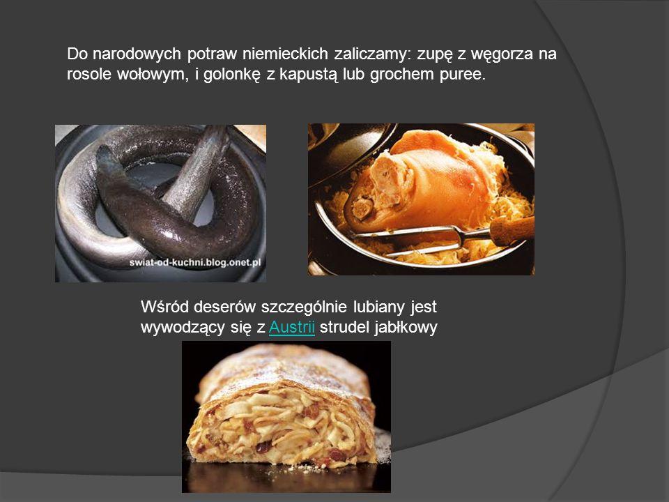 Do narodowych potraw niemieckich zaliczamy: zupę z węgorza na rosole wołowym, i golonkę z kapustą lub grochem puree.