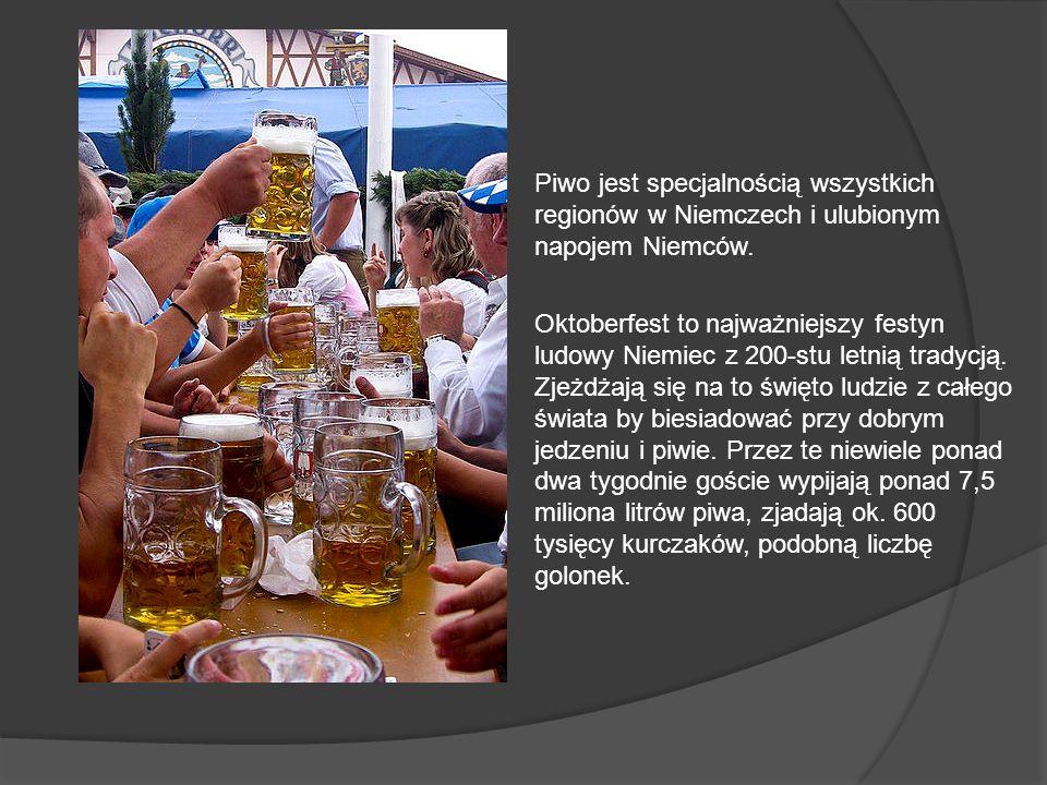 Piwo jest specjalnością wszystkich regionów w Niemczech i ulubionym napojem Niemców.