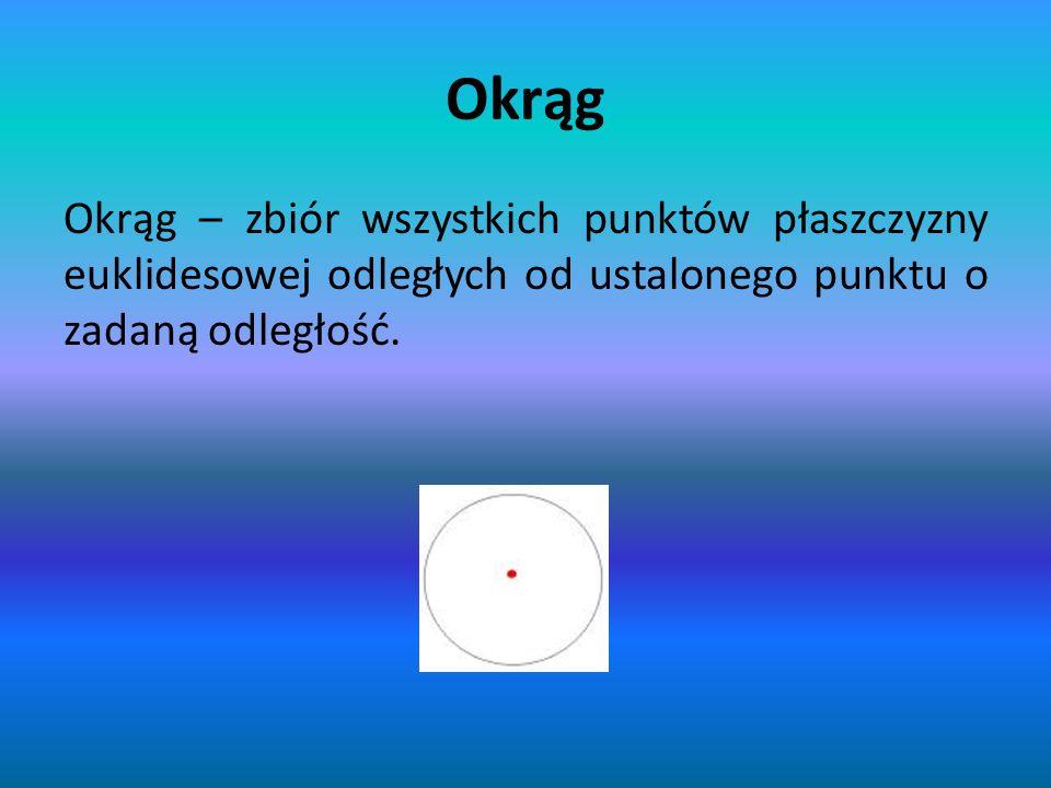 Okrąg Okrąg – zbiór wszystkich punktów płaszczyzny euklidesowej odległych od ustalonego punktu o zadaną odległość.