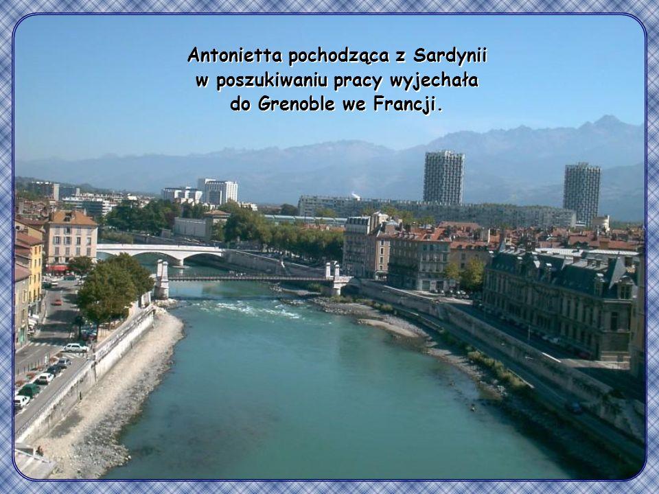 Antonietta pochodząca z Sardynii w poszukiwaniu pracy wyjechała do Grenoble we Francji.