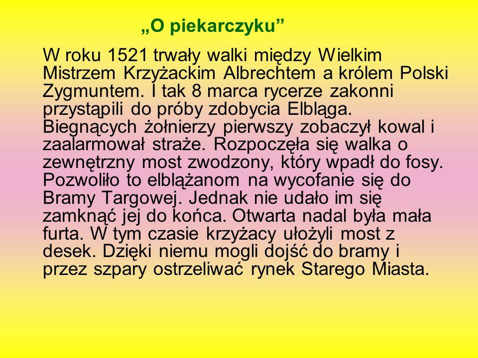 """""""O piekarczyku W roku 1521 trwały walki między Wielkim Mistrzem Krzyżackim Albrechtem a królem Polski Zygmuntem."""