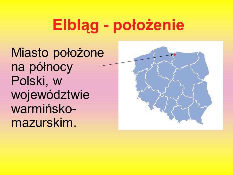 Elbląg - położenie Miasto położone na północy Polski, w województwie warmińsko-mazurskim.