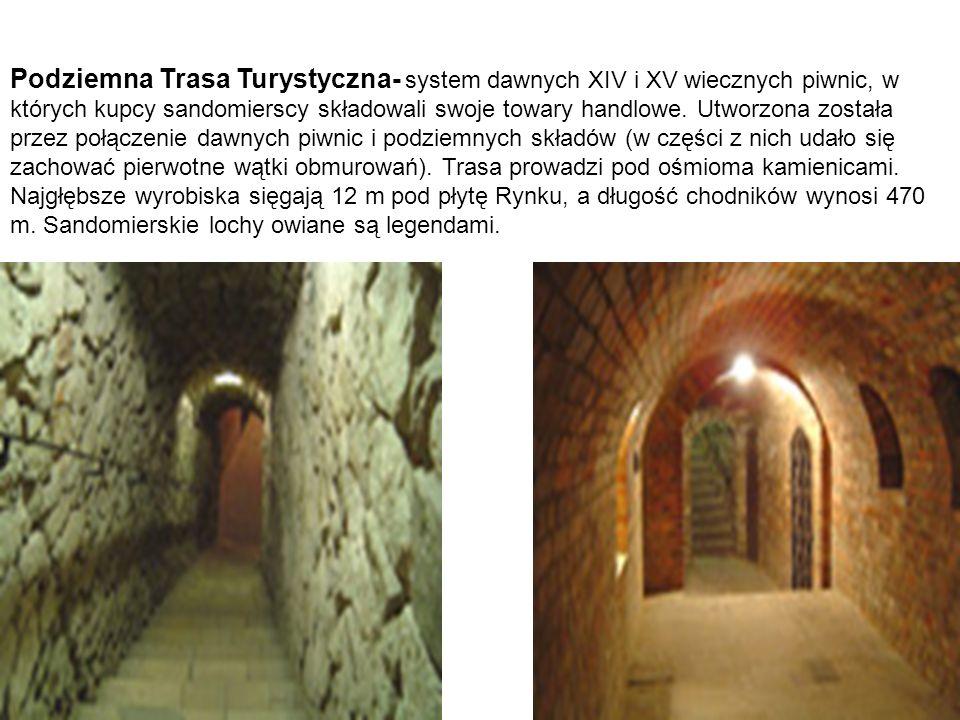 Podziemna Trasa Turystyczna- system dawnych XIV i XV wiecznych piwnic, w których kupcy sandomierscy składowali swoje towary handlowe.