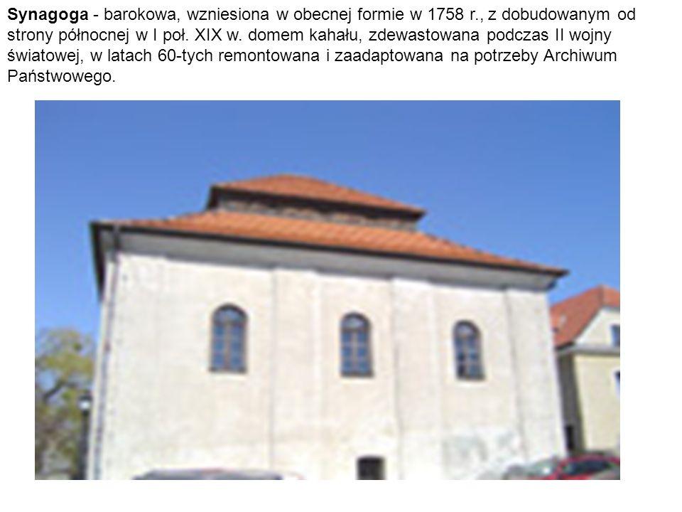 Synagoga - barokowa, wzniesiona w obecnej formie w 1758 r
