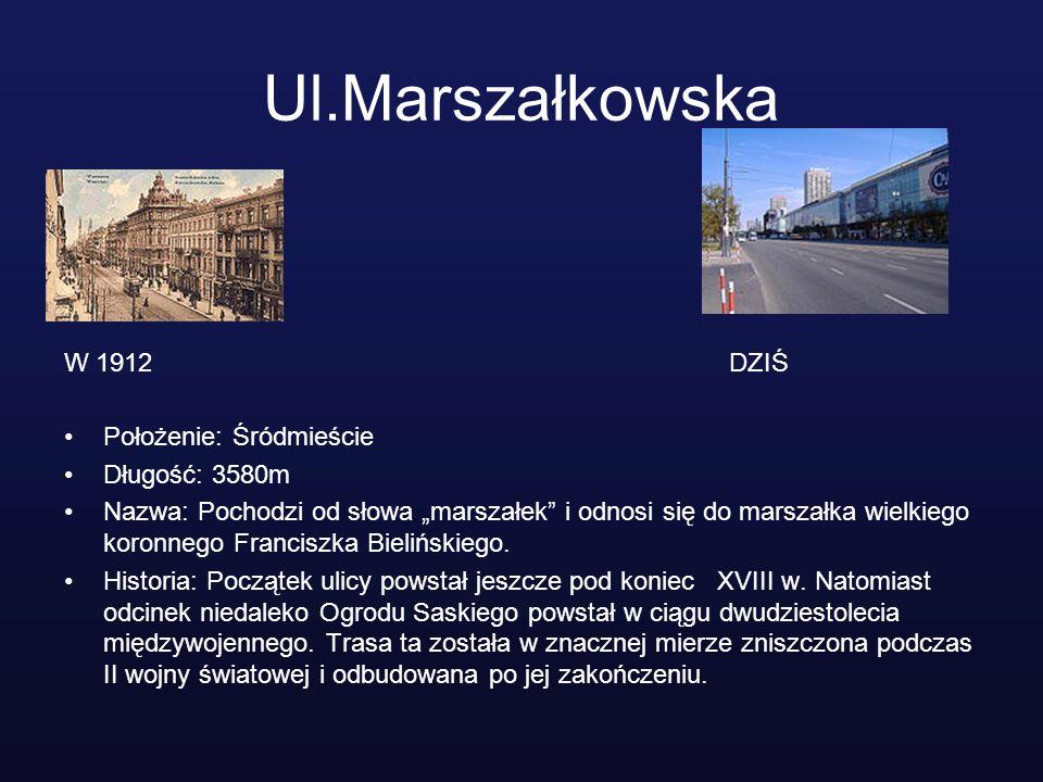Ul.Marszałkowska W 1912 DZIŚ Położenie: Śródmieście Długość: 3580m