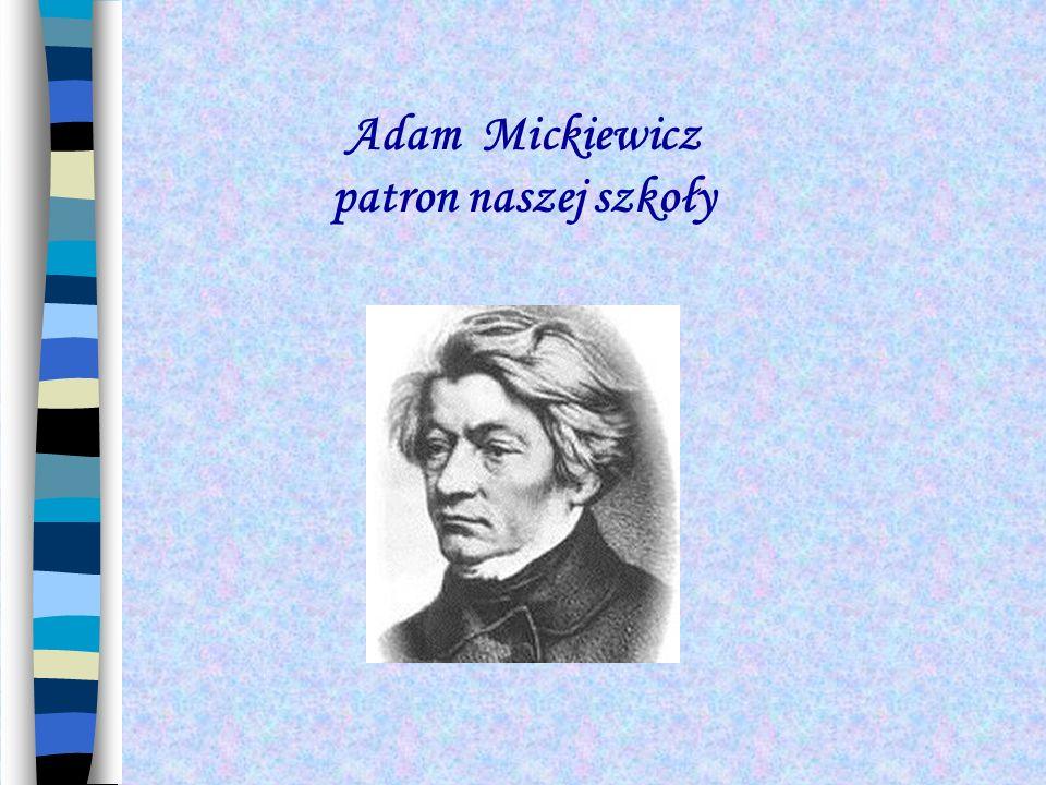 Adam Mickiewicz patron naszej szkoły