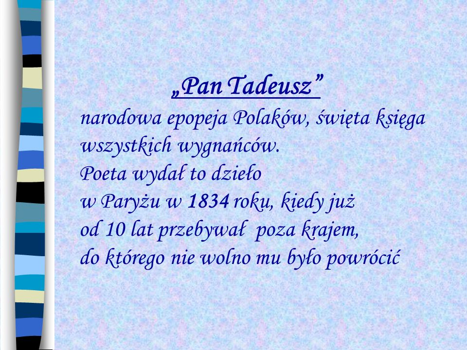 """""""Pan Tadeusz narodowa epopeja Polaków, święta księga wszystkich wygnańców. Poeta wydał to dzieło."""
