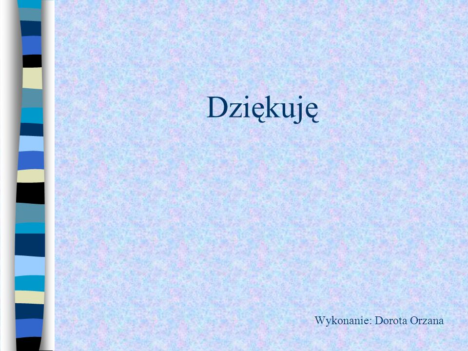 Dziękuję Wykonanie: Dorota Orzana