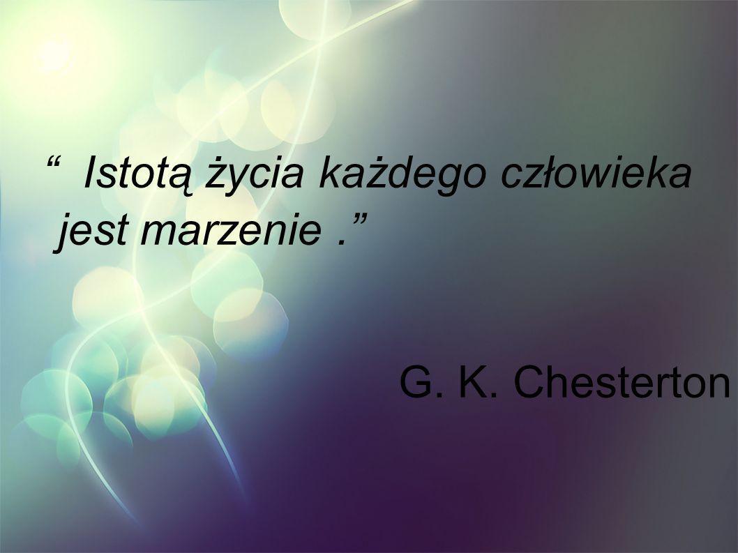 Istotą życia każdego człowieka jest marzenie .