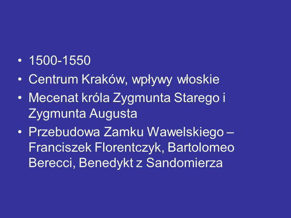 1500-1550Centrum Kraków, wpływy włoskie. Mecenat króla Zygmunta Starego i Zygmunta Augusta.