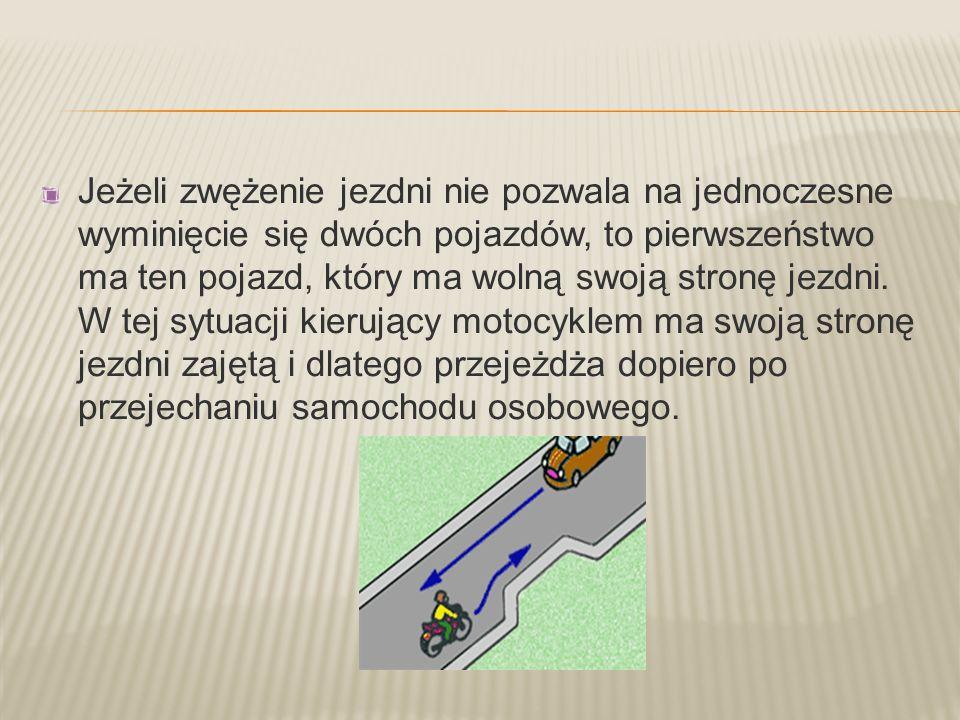 Jeżeli zwężenie jezdni nie pozwala na jednoczesne wyminięcie się dwóch pojazdów, to pierwszeństwo ma ten pojazd, który ma wolną swoją stronę jezdni.