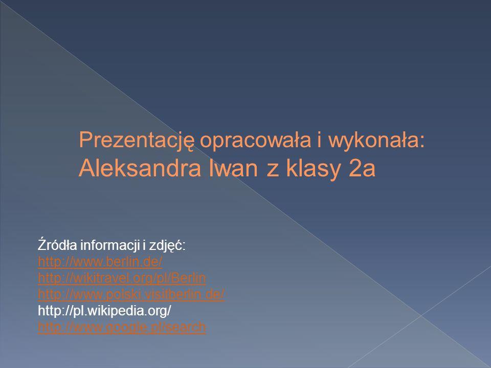 Prezentację opracowała i wykonała: Aleksandra Iwan z klasy 2a