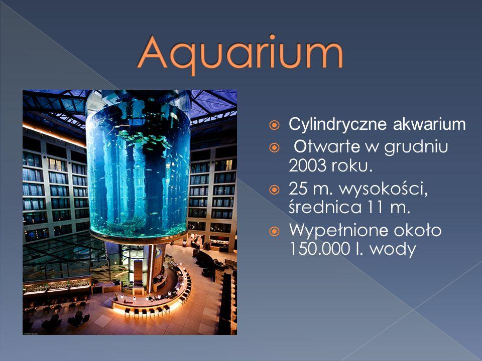 Aquarium Cylindryczne akwarium Otwarte w grudniu 2003 roku.