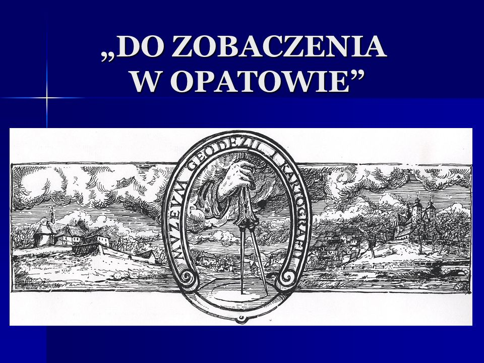 """""""DO ZOBACZENIA W OPATOWIE"""