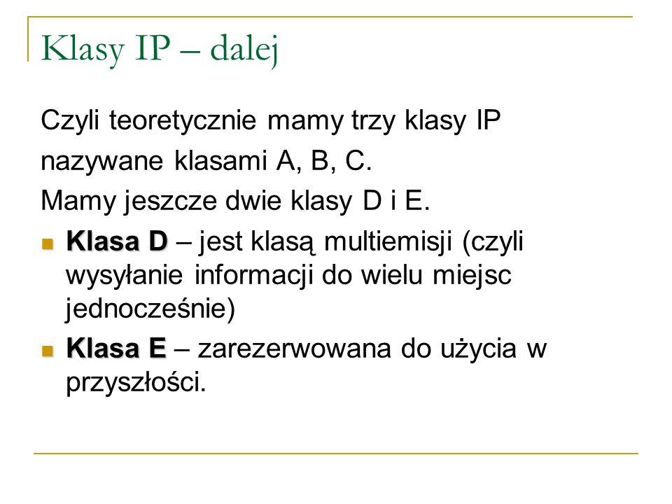 Klasy IP – dalej Czyli teoretycznie mamy trzy klasy IP