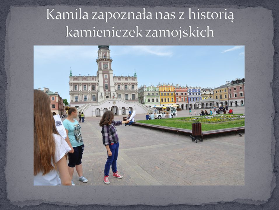 Kamila zapoznała nas z historią kamieniczek zamojskich
