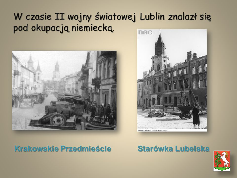 W czasie II wojny światowej Lublin znalazł się pod okupacją niemiecką.