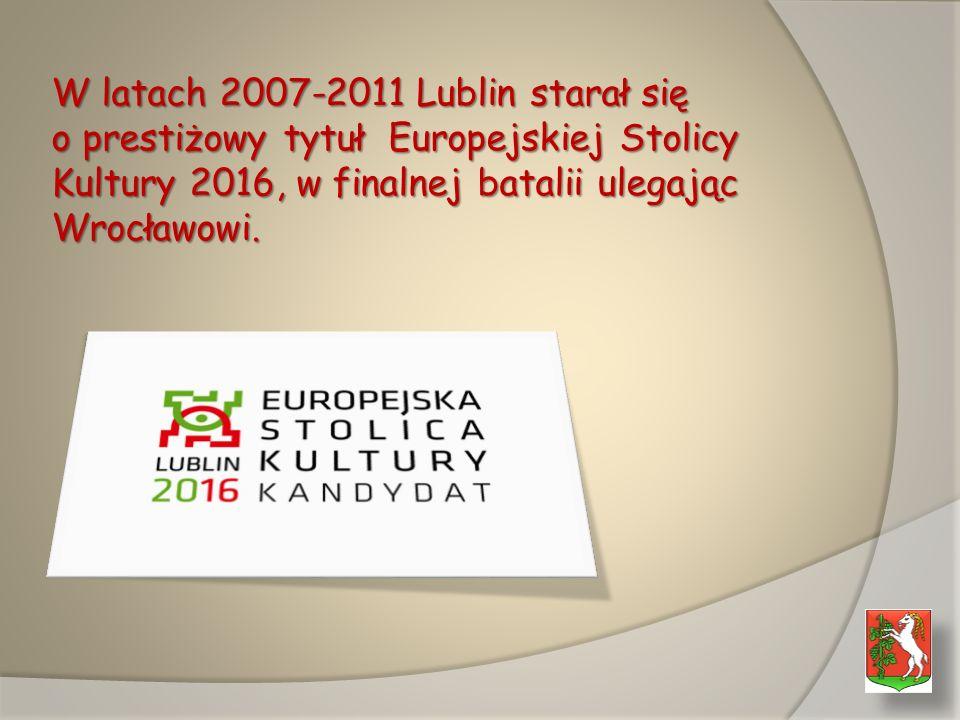 W latach 2007-2011 Lublin starał się o prestiżowy tytuł Europejskiej Stolicy Kultury 2016, w finalnej batalii ulegając Wrocławowi.