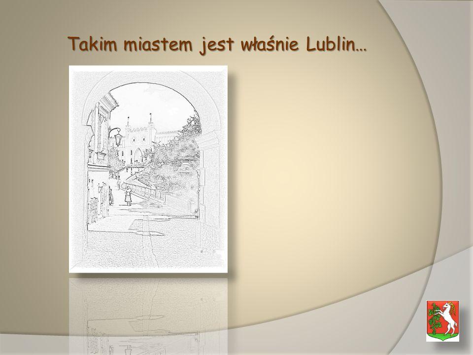 Takim miastem jest właśnie Lublin…