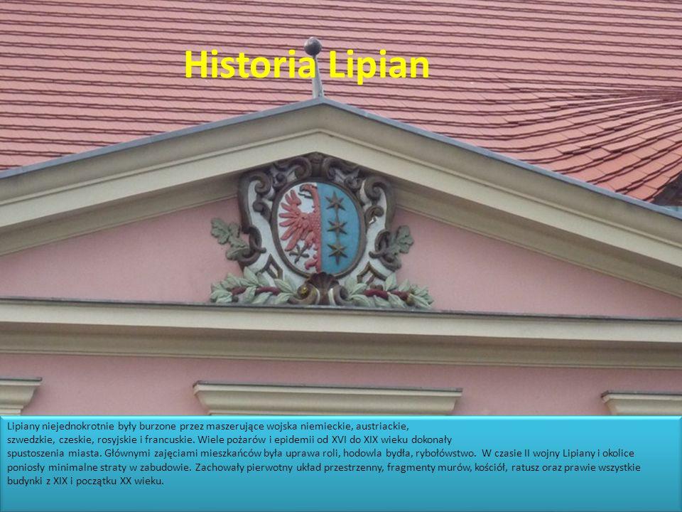 Historia Lipian Lipiany niejednokrotnie były burzone przez maszerujące wojska niemieckie, austriackie,