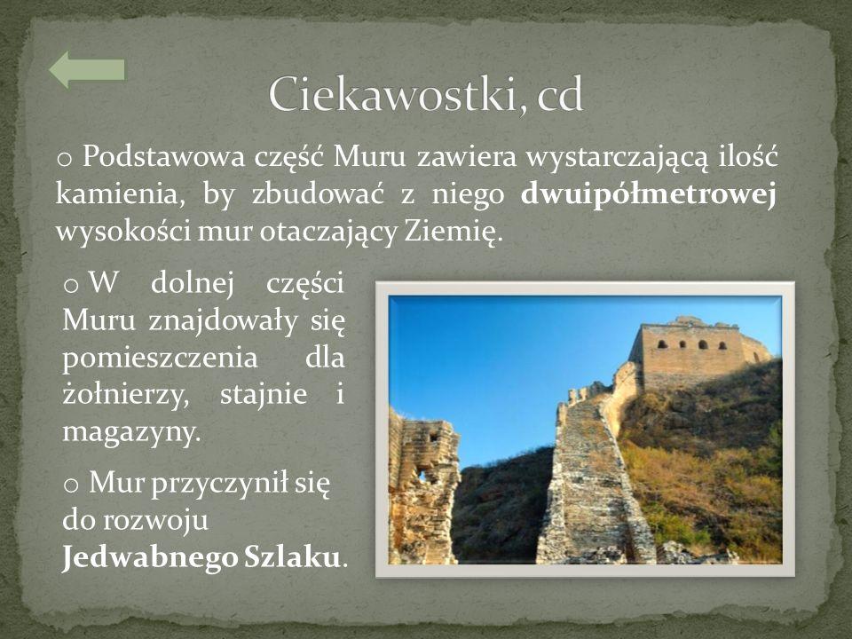 Ciekawostki, cd Podstawowa część Muru zawiera wystarczającą ilość kamienia, by zbudować z niego dwuipółmetrowej wysokości mur otaczający Ziemię.