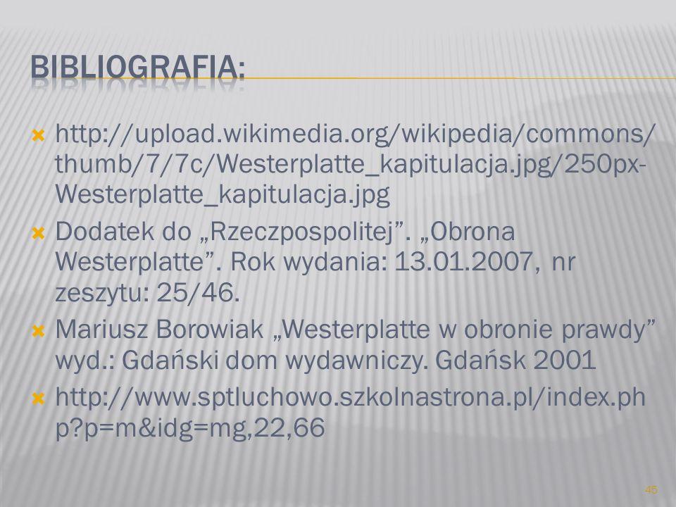 Bibliografia: http://upload.wikimedia.org/wikipedia/commons/thumb/7/7c/Westerplatte_kapitulacja.jpg/250px-Westerplatte_kapitulacja.jpg.