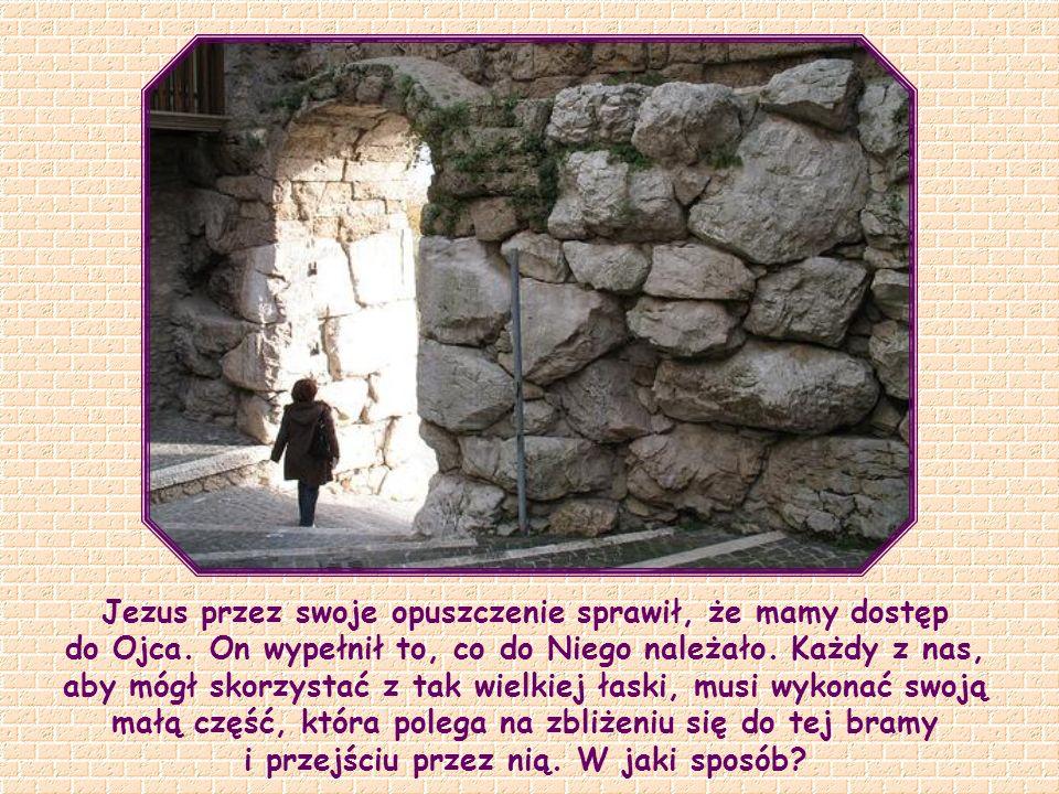Jezus przez swoje opuszczenie sprawił, że mamy dostęp do Ojca