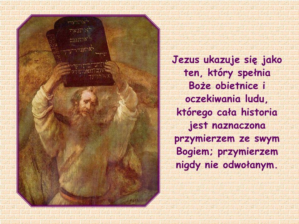 Jezus ukazuje się jako ten, który spełnia Boże obietnice i oczekiwania ludu, którego cała historia jest naznaczona przymierzem ze swym Bogiem; przymierzem nigdy nie odwołanym.