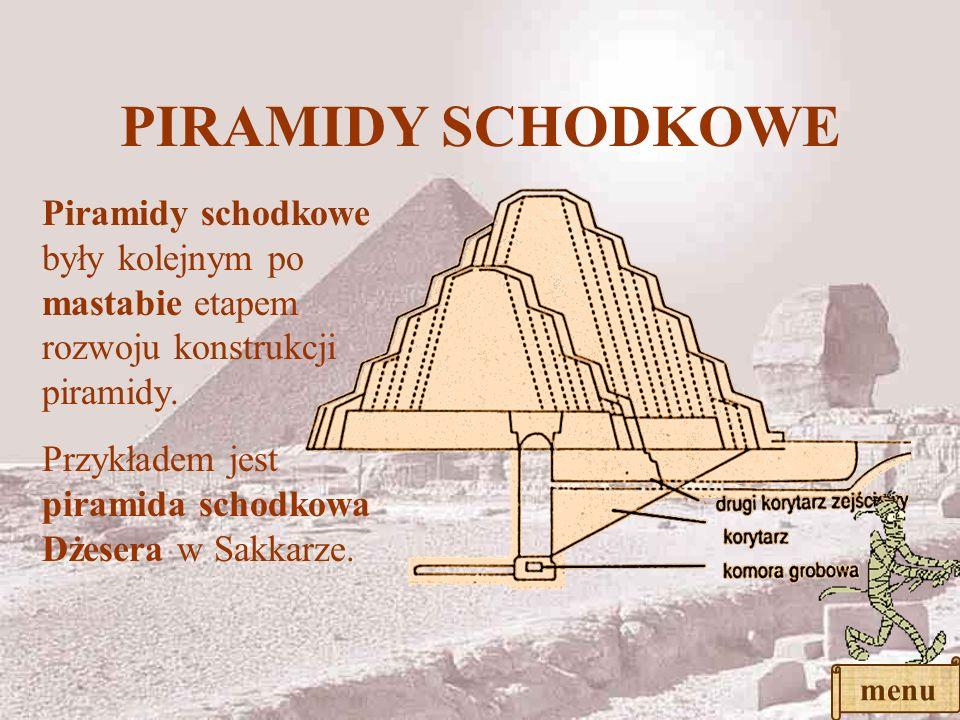 PIRAMIDY SCHODKOWE Piramidy schodkowe były kolejnym po mastabie etapem rozwoju konstrukcji piramidy.