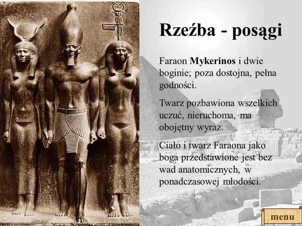Rzeźba - posągi Faraon Mykerinos i dwie boginie; poza dostojna, pełna godności. Twarz pozbawiona wszelkich uczuć, nieruchoma, ma obojętny wyraz.