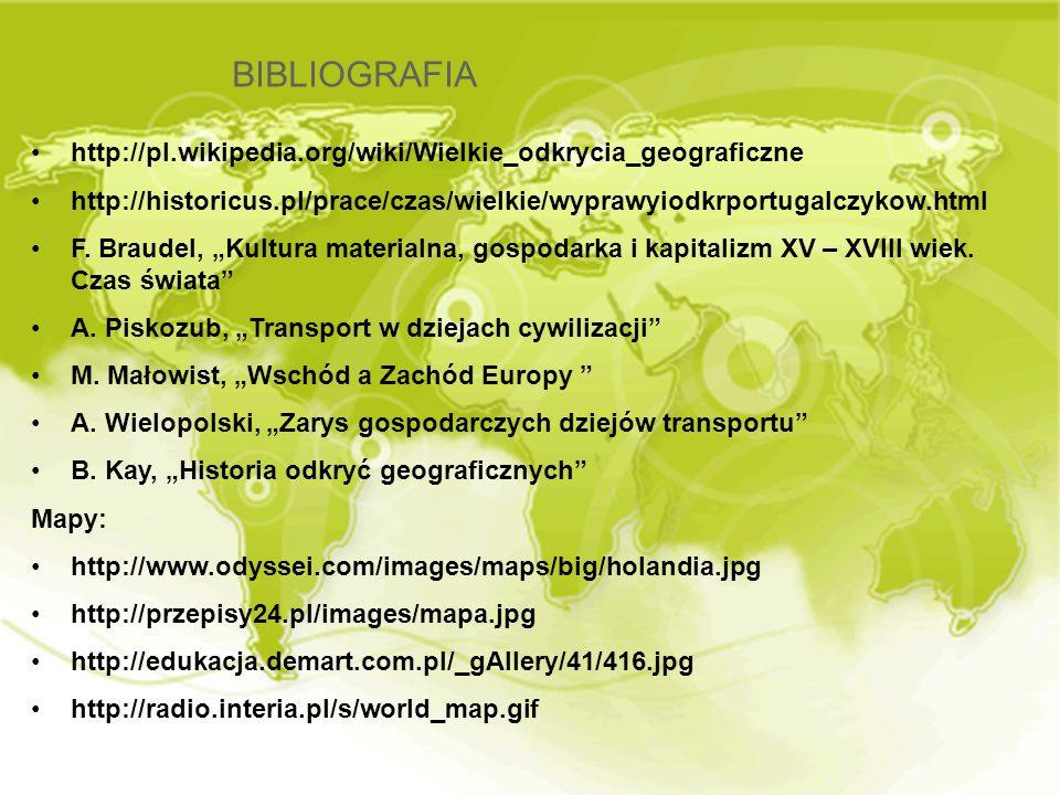 BIBLIOGRAFIA http://pl.wikipedia.org/wiki/Wielkie_odkrycia_geograficzne. http://historicus.pl/prace/czas/wielkie/wyprawyiodkrportugalczykow.html.