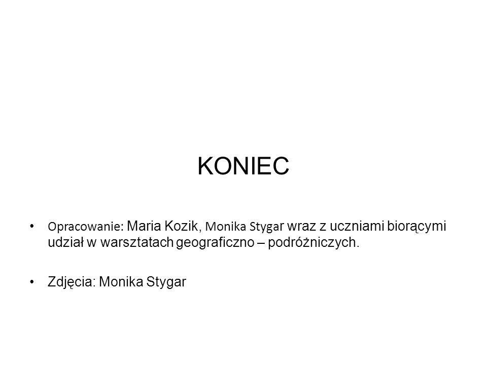 KONIEC Opracowanie: Maria Kozik, Monika Stygar wraz z uczniami biorącymi udział w warsztatach geograficzno – podróżniczych.