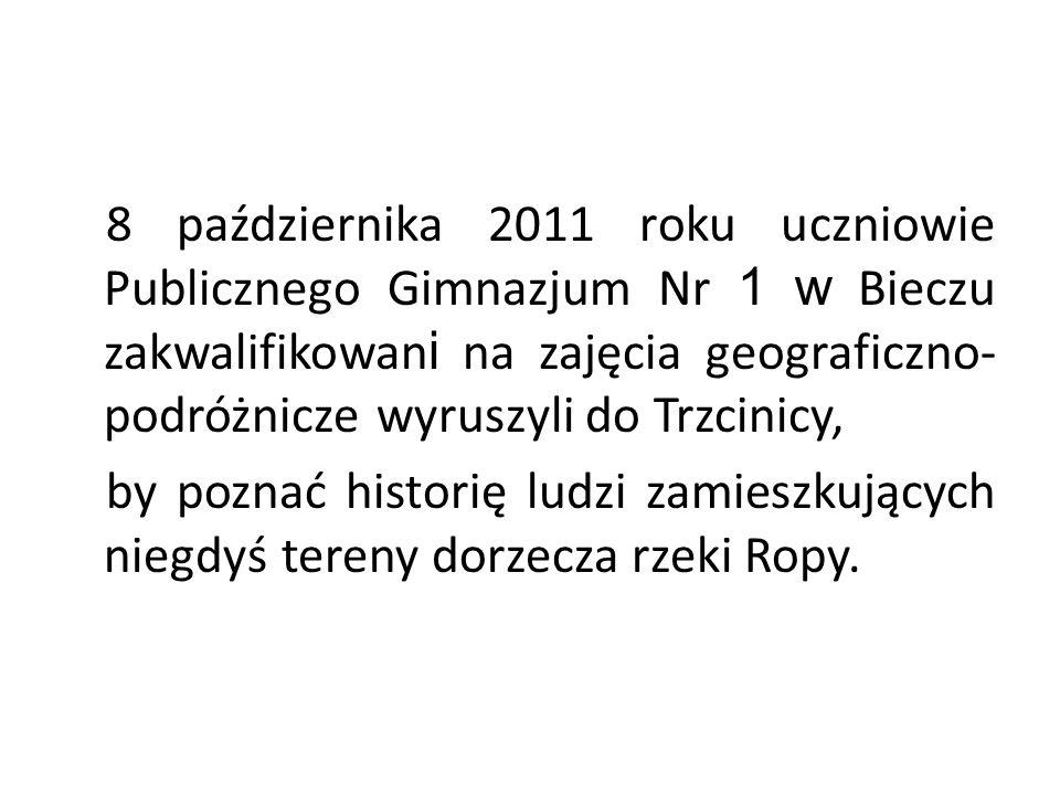 8 października 2011 roku uczniowie Publicznego Gimnazjum Nr 1 w Bieczu zakwalifikowani na zajęcia geograficzno-podróżnicze wyruszyli do Trzcinicy, by poznać historię ludzi zamieszkujących niegdyś tereny dorzecza rzeki Ropy.