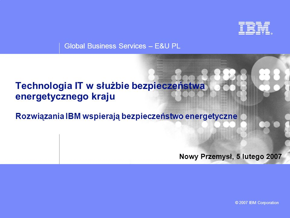Technologia IT w służbie bezpieczeństwa energetycznego kraju Rozwiązania IBM wspierają bezpieczeństwo energetyczne