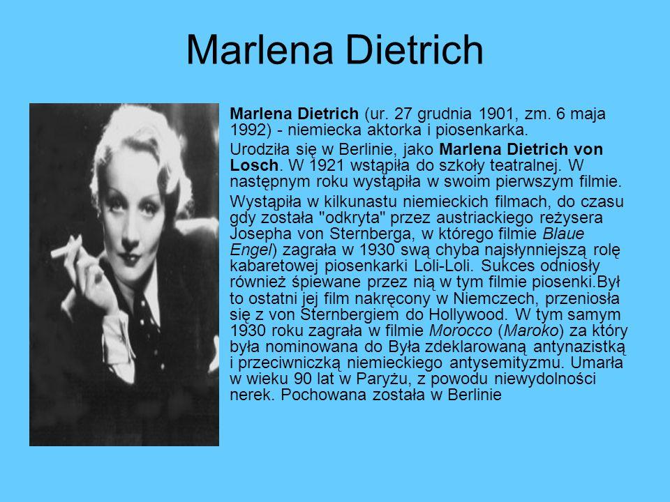 Marlena Dietrich Marlena Dietrich (ur. 27 grudnia 1901, zm. 6 maja 1992) - niemiecka aktorka i piosenkarka.