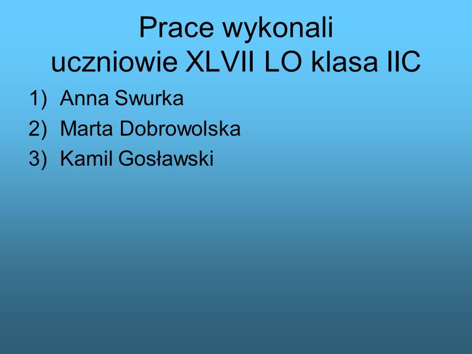 Prace wykonali uczniowie XLVII LO klasa IIC