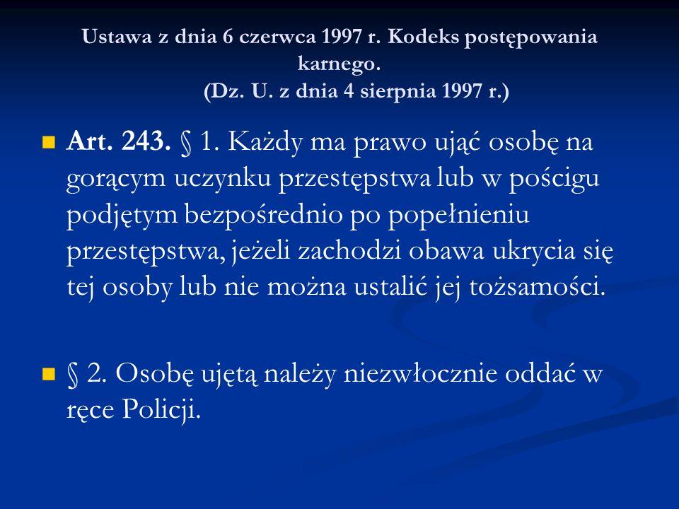 § 2. Osobę ujętą należy niezwłocznie oddać w ręce Policji.