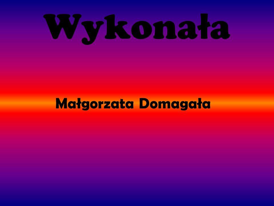 Wykonała Małgorzata Domagała