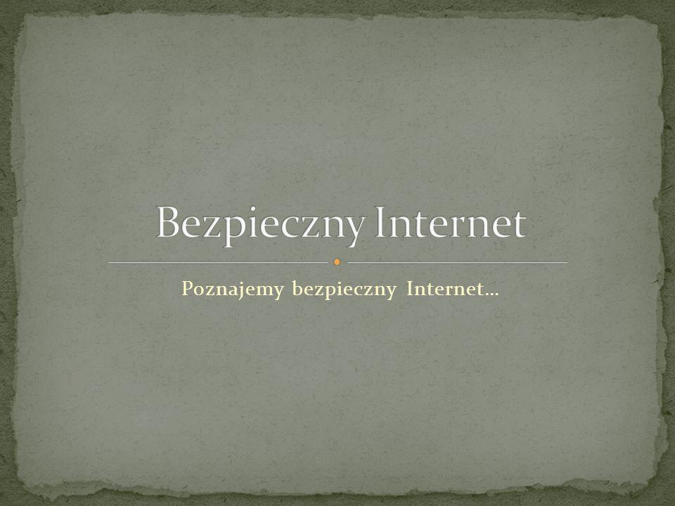 Poznajemy bezpieczny Internet…