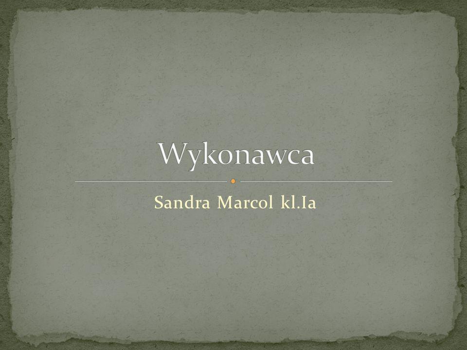 Wykonawca Sandra Marcol kl.Ia